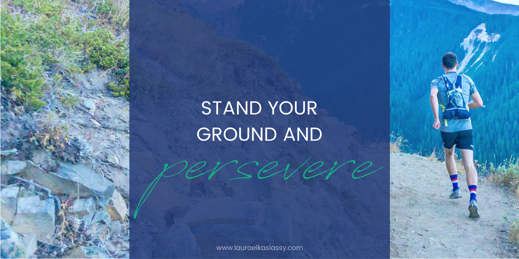 Stand your ground and persevere