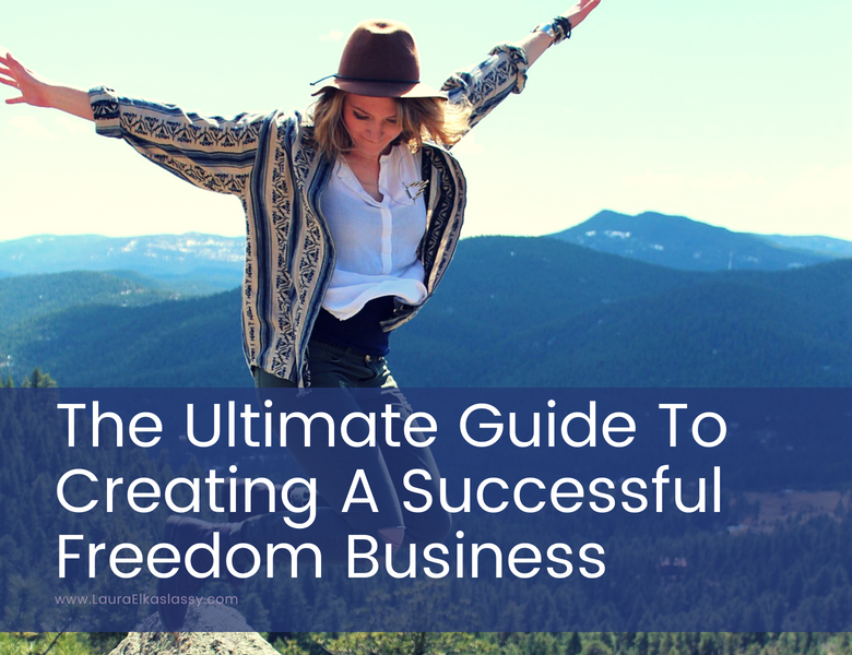 The Ultimate Guide To Creating A Successful Freedom Business